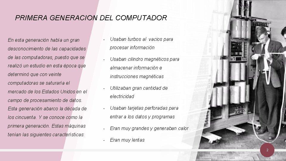 PRIMERA GENERACION DEL COMPUTADOR En esta generación había un gran - procesar información desconocimiento