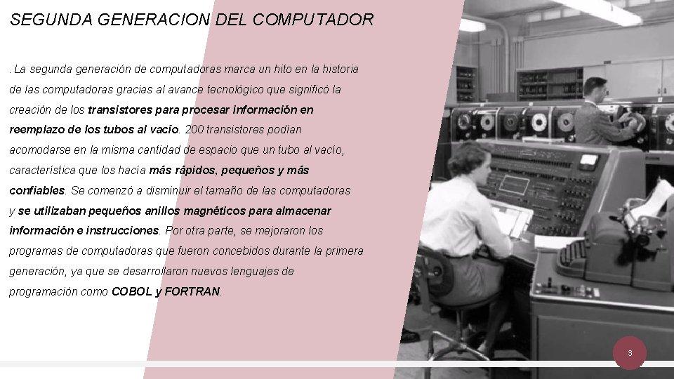 SEGUNDA GENERACION DEL COMPUTADOR. La segunda generación de computadoras marca un hito en la