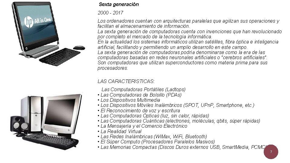 Sexta generación 2000 - 2017 Los ordenadores cuentan con arquitecturas paralelas que agilizan