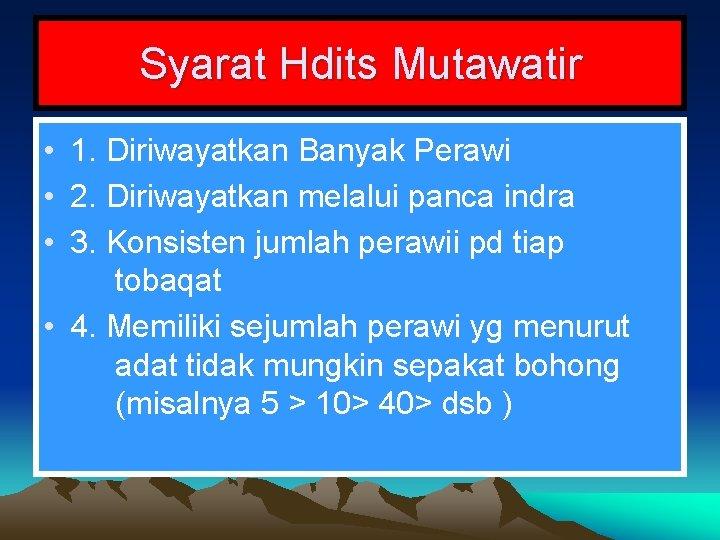 Syarat Hdits Mutawatir • 1. Diriwayatkan Banyak Perawi • 2. Diriwayatkan melalui panca indra