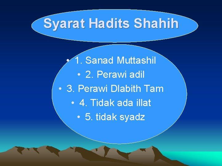 Syarat Hadits Shahih • 1. Sanad Muttashil • 2. Perawi adil • 3. Perawi
