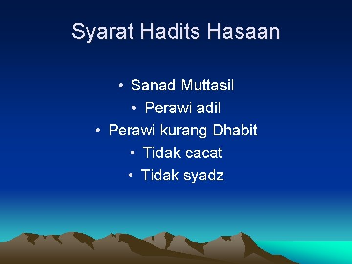 Syarat Hadits Hasaan • Sanad Muttasil • Perawi adil • Perawi kurang Dhabit •