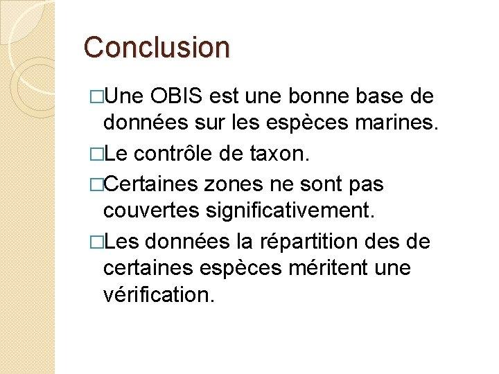 Conclusion �Une OBIS est une bonne base de données sur les espèces marines. �Le