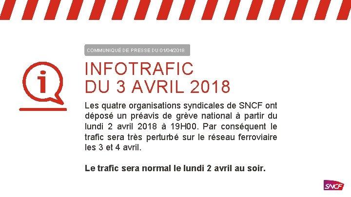 COMMUNIQUÉ DE PRESSE DU 01/04/2018 INFOTRAFIC DU 3 AVRIL 2018 Les quatre organisations syndicales