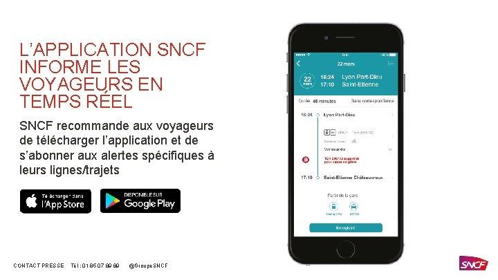 L'APPLICATION SNCF INFORME LES VOYAGEURS EN TEMPS RÉEL SNCF recommande aux voyageurs de télécharger