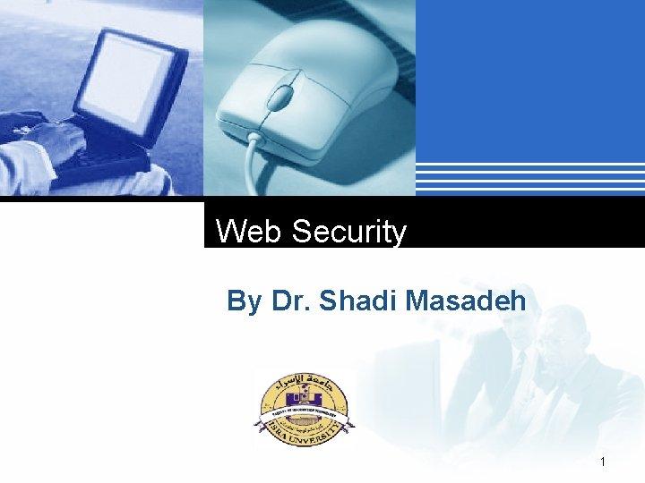 Web Security By Dr. Shadi Masadeh Company LOGO 1