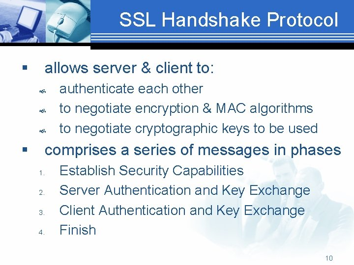 SSL Handshake Protocol § allows server & client to: § authenticate each other to
