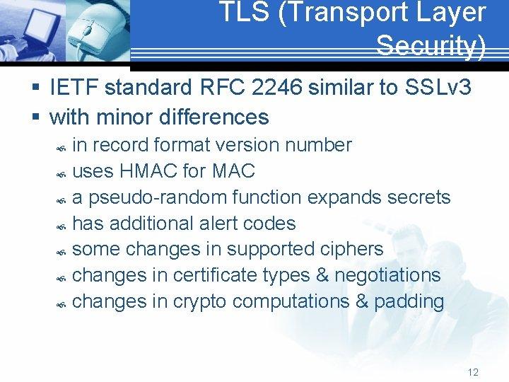 TLS (Transport Layer Security) § IETF standard RFC 2246 similar to SSLv 3 §