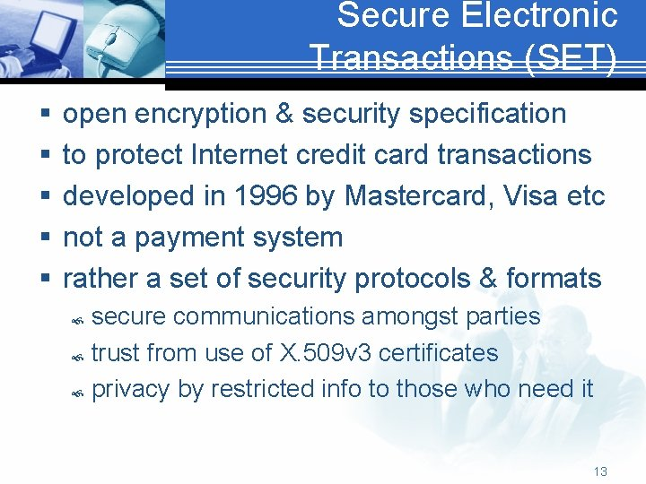 Secure Electronic Transactions (SET) § § § open encryption & security specification to protect