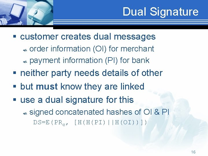 Dual Signature § customer creates dual messages order information (OI) for merchant payment information