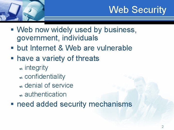 Web Security § Web now widely used by business, government, individuals § but Internet