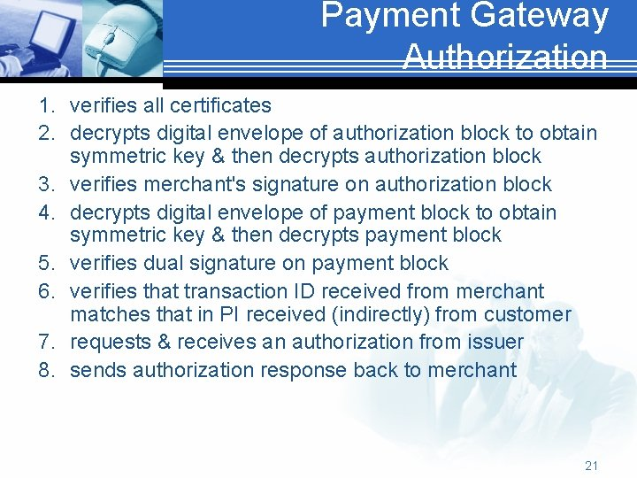 Payment Gateway Authorization 1. verifies all certificates 2. decrypts digital envelope of authorization block