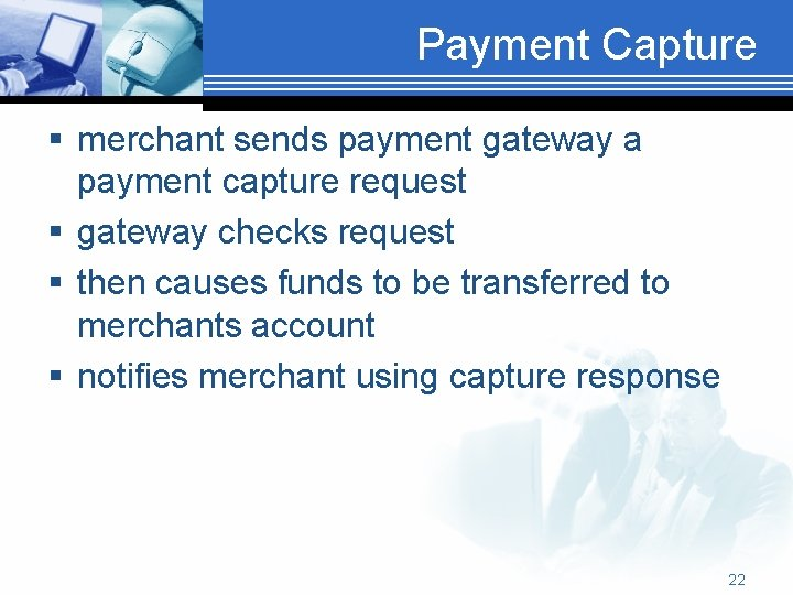 Payment Capture § merchant sends payment gateway a payment capture request § gateway checks