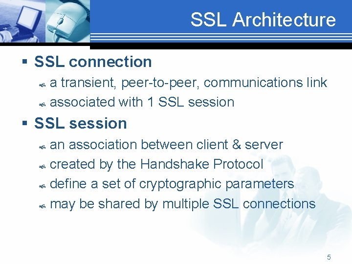 SSL Architecture § SSL connection a transient, peer-to-peer, communications link associated with 1 SSL