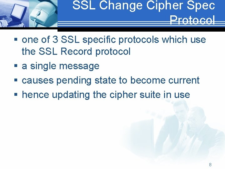 SSL Change Cipher Spec Protocol § one of 3 SSL specific protocols which use