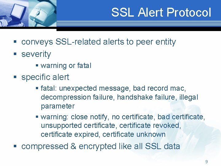 SSL Alert Protocol § conveys SSL-related alerts to peer entity § severity § warning
