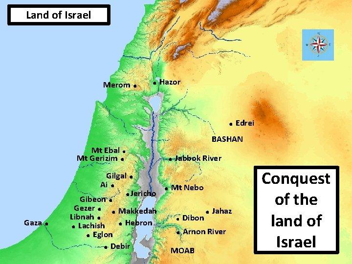 Land of Israel Merom . . Hazor. Edrei . . Mt Ebal Mt Gerizim