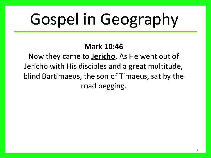 Gospel in Geography Mark 10: 46 Now they came to Jericho. As He went