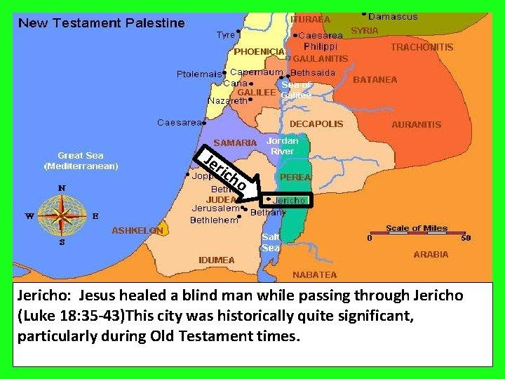 Jericho Je ric ho Jericho: Jesus healed a blind man while passing through Jericho