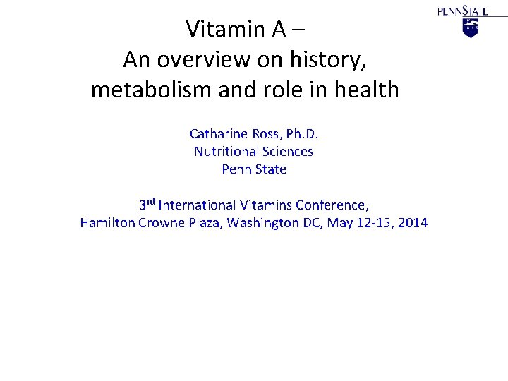Vitamin A – An overview on history, metabolism and role in health Catharine Ross,