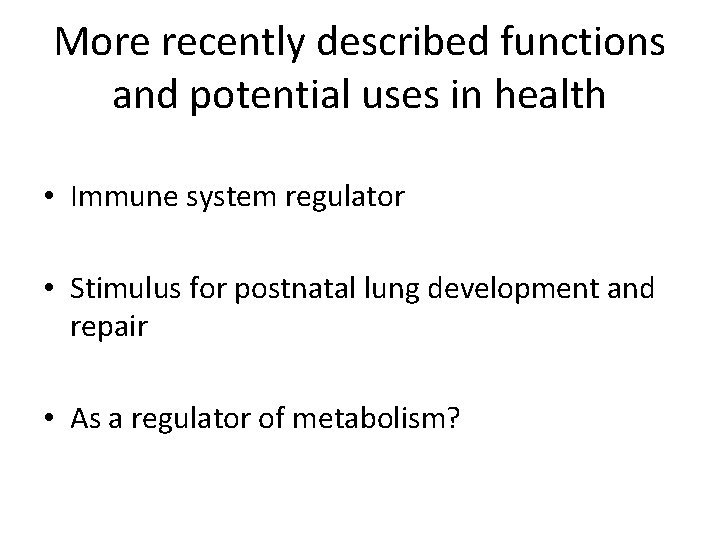 More recently described functions and potential uses in health • Immune system regulator •