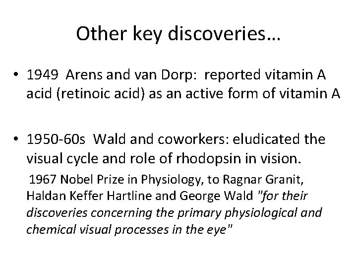 Other key discoveries… • 1949 Arens and van Dorp: reported vitamin A acid (retinoic
