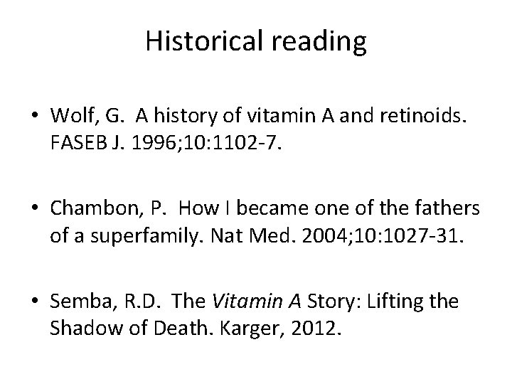 Historical reading • Wolf, G. A history of vitamin A and retinoids. FASEB J.