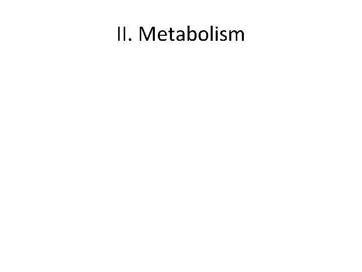 II. Metabolism