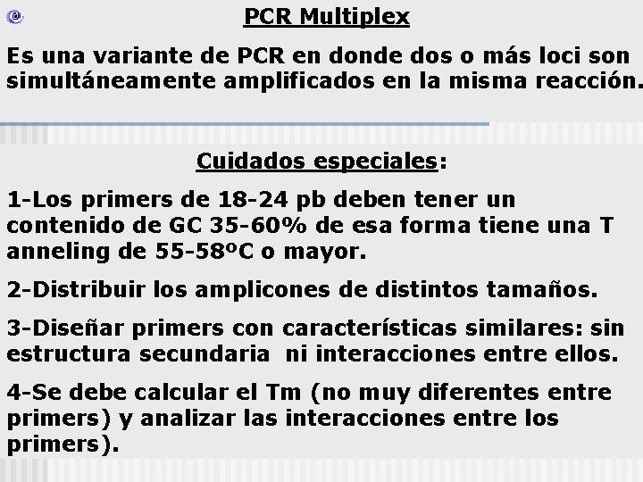PCR Multiplex Es una variante de PCR en donde dos o más loci son