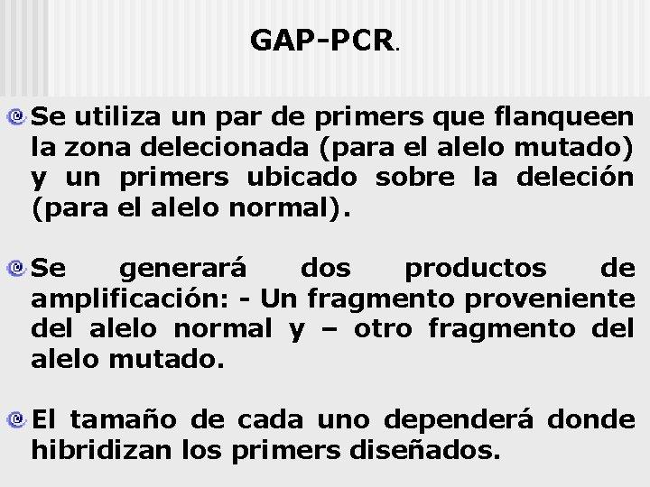 GAP-PCR. Se utiliza un par de primers que flanqueen la zona delecionada (para el