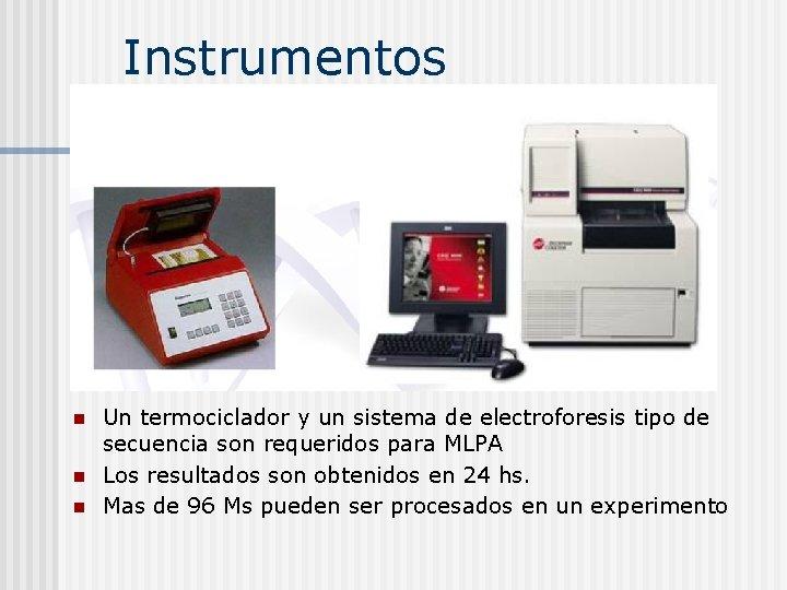 Instrumentos n n n Un termociclador y un sistema de electroforesis tipo de secuencia