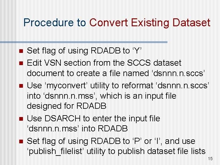 Procedure to Convert Existing Dataset n n n Set flag of using RDADB to