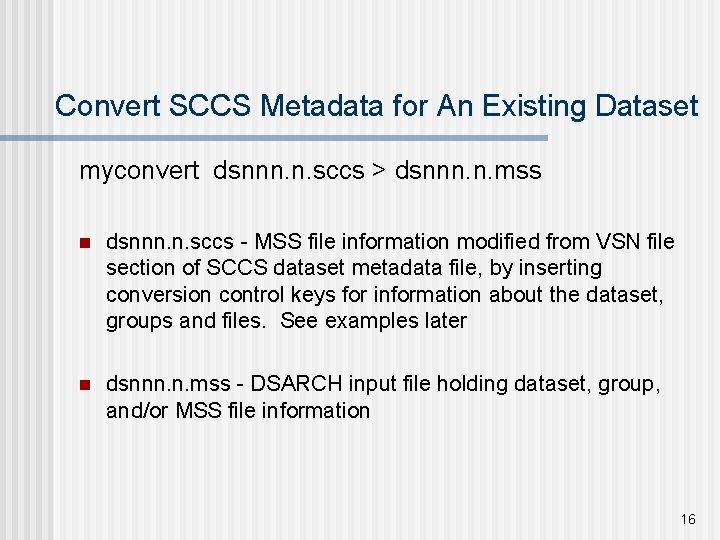 Convert SCCS Metadata for An Existing Dataset myconvert dsnnn. n. sccs > dsnnn. n.