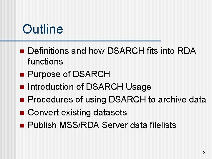 Outline n n n Definitions and how DSARCH fits into RDA functions Purpose of
