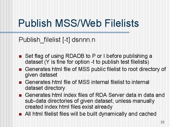Publish MSS/Web Filelists Publish_filelist [-t] dsnnn. n n n Set flag of using RDADB