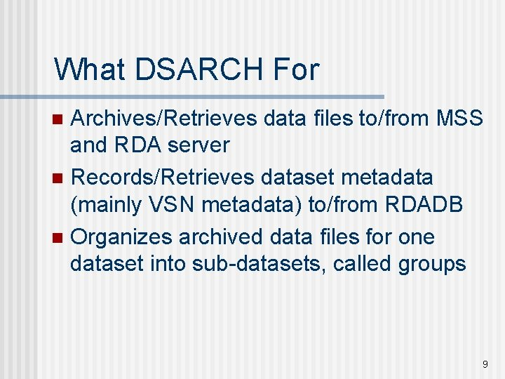 What DSARCH For Archives/Retrieves data files to/from MSS and RDA server n Records/Retrieves dataset