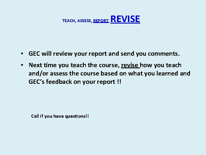 TEACH, ASSESS, REPORT, REVISE • GEC will review your report and send you comments.