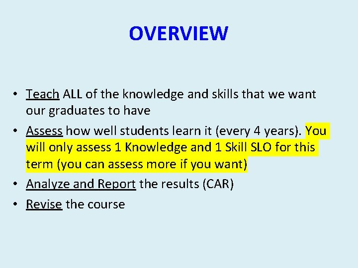 OVERVIEW • Teach ALL of the knowledge and skills that we want our graduates
