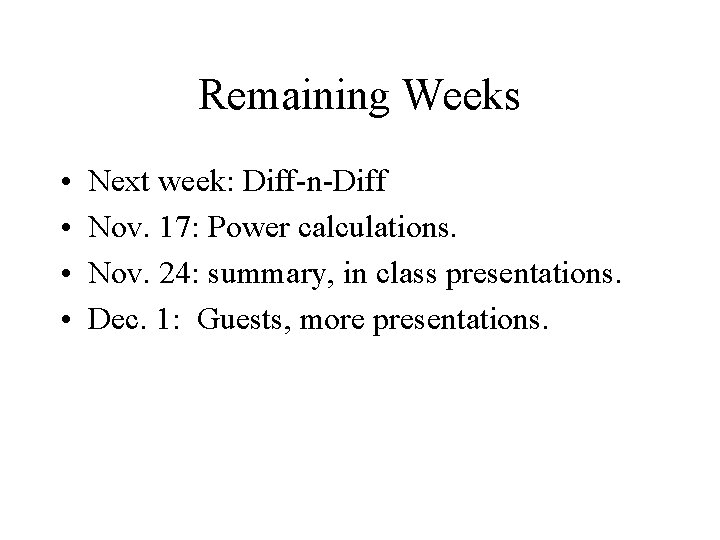 Remaining Weeks • • Next week: Diff-n-Diff Nov. 17: Power calculations. Nov. 24: summary,
