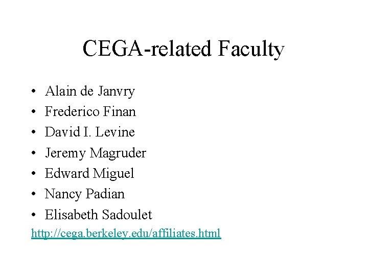 CEGA-related Faculty • • Alain de Janvry Frederico Finan David I. Levine Jeremy Magruder