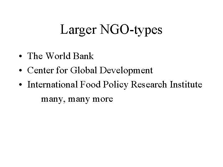 Larger NGO-types • The World Bank • Center for Global Development • International Food