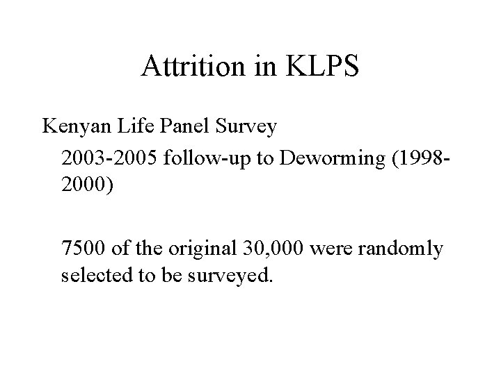 Attrition in KLPS Kenyan Life Panel Survey 2003 -2005 follow-up to Deworming (19982000) 7500