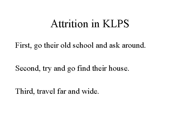 Attrition in KLPS First, go their old school and ask around. Second, try and