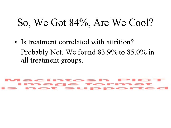 So, We Got 84%, Are We Cool? • Is treatment correlated with attrition? Probably