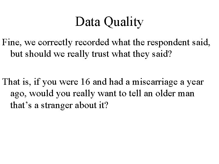 Data Quality Fine, we correctly recorded what the respondent said, but should we really
