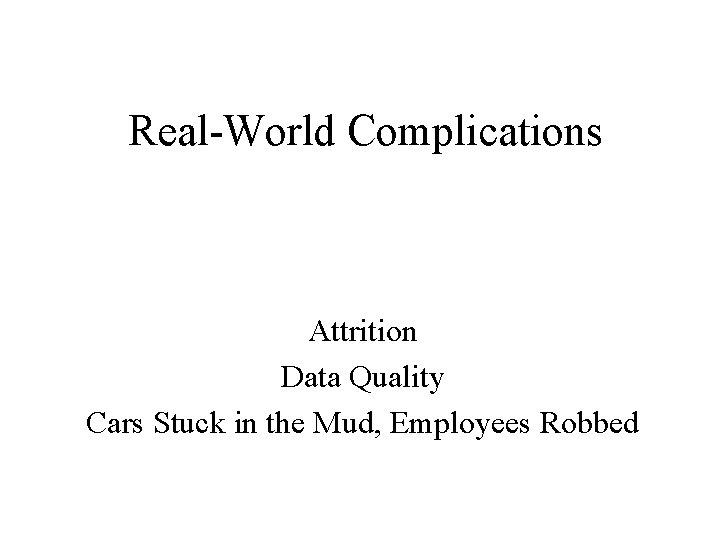 Real-World Complications Attrition Data Quality Cars Stuck in the Mud, Employees Robbed