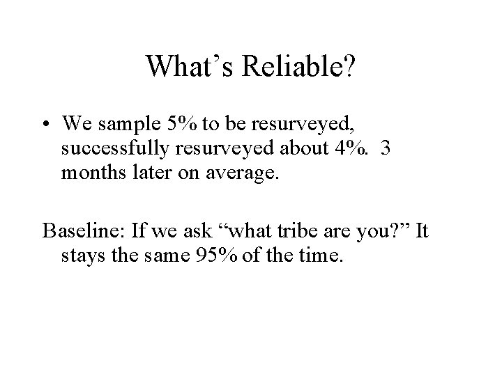 What's Reliable? • We sample 5% to be resurveyed, successfully resurveyed about 4%. 3