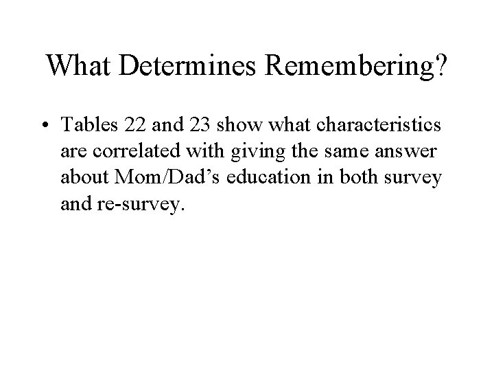 What Determines Remembering? • Tables 22 and 23 show what characteristics are correlated with