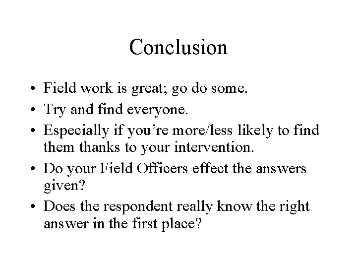 Conclusion • Field work is great; go do some. • Try and find everyone.