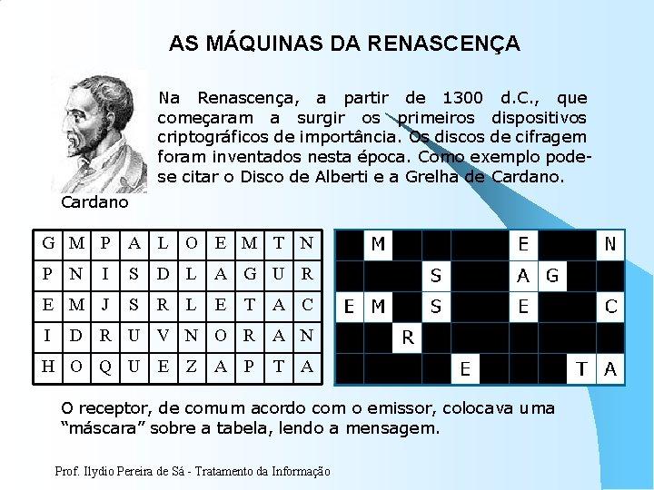 AS MÁQUINAS DA RENASCENÇA Na Renascença, a partir de 1300 d. C. , que